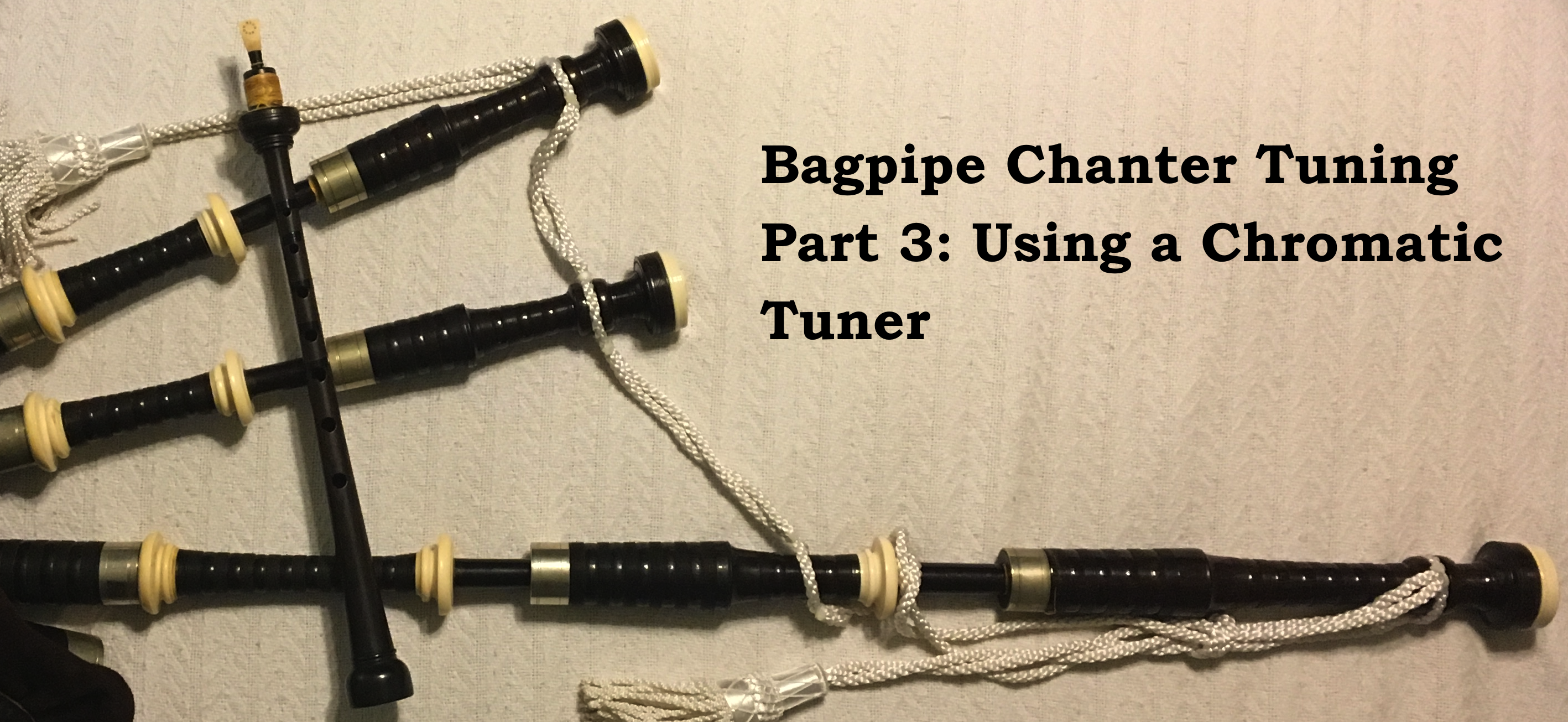 Bagpipe Chanter Tuning—Part 3: Using a Chromatic Tuner